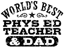 Phys Ed Teacher And Dad t-shirts