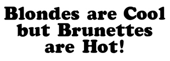 Brunettes are Hot t-shirts