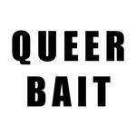 Queer Bait.