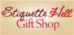 Etiquette Hell Gift Shop
