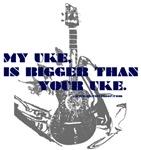My Uke Is Bigger Than Your Uke