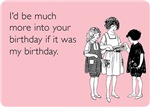 More Into Your Birthday