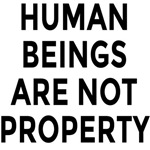 HUMAN BEINGS ARE NOT PROPERTY