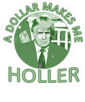 Trump: A Dollar Makes Me Holler
