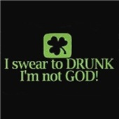 I swear to drunk I'm not God hilarious t-shirts
