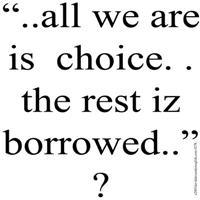 278.all we are iz choice..?