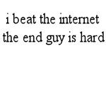 I beat the internet..