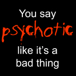 You Say Psychotic.