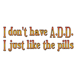 I don't have A.D.D. ..