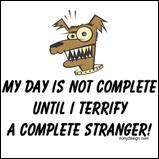 Terrify a complete stranger...
