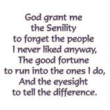 God grant me the Senility...