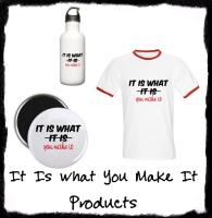 It Is What You Make It Products