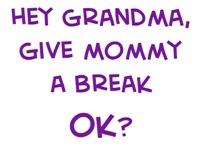 Give mommy a break