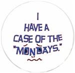 A case of the Mondays.