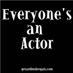 Everyones an actor