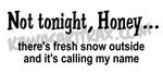 Not Tonight Honey