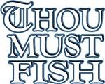 Thou Must Fish