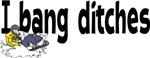 Ditch Banging