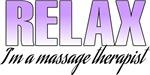 Relax... I'm a massage therapist
