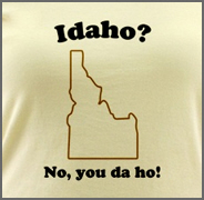 Idaho? No, You Da Ho State T-Shirt