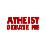 Atheist Debate Me