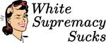 White Supremacy Sucks