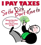 I Pay Taxes so the Rich Don't Have to!