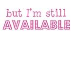 But I'm still available