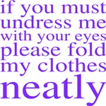 If you must undress me with your eyes...