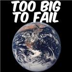 TOO BIG TO FAIL - EARTH