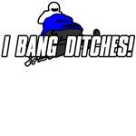 I Bang Ditches Design