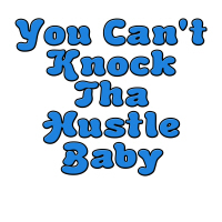 You Can't Knock Tha Hustle Baby