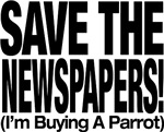 Save The Newspapers! I'm buying a parrot