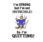 I'M STRONG BUT NOT INVINCIBLE