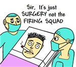 IT'S SURGERY NOT THE FIRING SQUAD