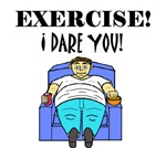 EXERCISE! I DARE YOU!