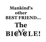 MANKIND'S OTHER BEST FRIEND - BICYCLE