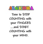 ALGEBRA TIME TO STOP COUNTING WITH YOUR FINGERS