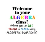 Welcome to ALGEBRA where YOU can GET SMART in CLAS