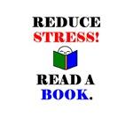 REDUCE STRESS! READ A BOOK.