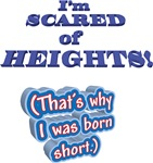 I'M SCARED OF HEIGHTS Why I was born short.