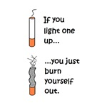 IF YOU LIGHT UP YOU BURN OUT