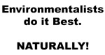 Environmentalists do it best. NATURALLY!