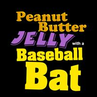 Peanut Butter Jelly with a Baseball Bat