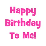 Happy Birthday To Me!  Pink