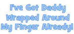 I've Got Daddy Wrapped Around My Finger Already!