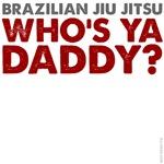 BJJ Gear: Who's Ya Daddy?