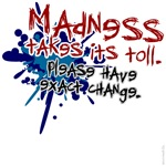 Funny shirts: Madness takes a toll, exact change