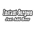Instant Surgeon...Just Add Beer