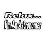 Relax...I'm An Astronomer